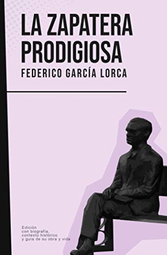 La zapatera prodigiosa: Federico García Lorca (Con biografía, contexto histórico y guía)
