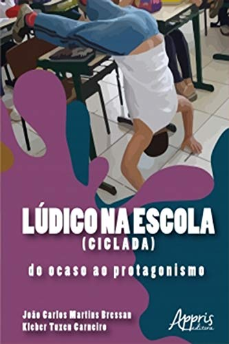 Lúdico na Escola (CICLADA): Do Ocaso ao Protagonismo (Portuguese Edition)