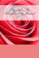 My Life, My Thoughts, My Journal: JD Dyola's Celebration of Life Collection™ (In Celebration of Flowers—Roses) (Volume 1)