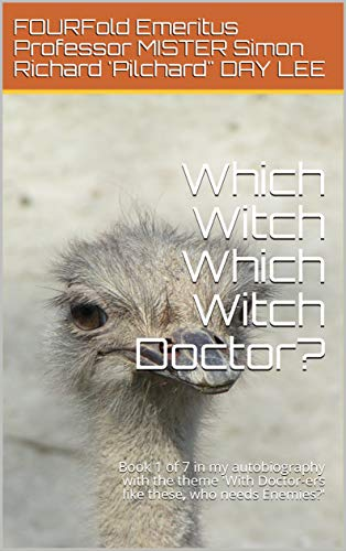 Which Witch Which Witch Doctor?: Book 1 of 7 in my autobiography with the theme 'With Doctor-ers like these, who needs Enemies?' (English Edition)