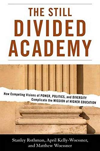 The Still Divided Academy: How Competing Visions of Power, Politics, and Diversity Complicate the Mission of Higher Educ