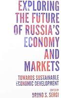 Exploring the Future of Russia's Economy and Markets: Towards Sustainable Economic Development (Russian Economics)