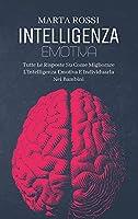 Intelligenza Emotiva: Come Conoscere Il Linguaggio Del Corpo E Riconoscere I Segnali Verbali E Non Verbali E Le Emozioni (Emotional Intelligence) (Italian Version)