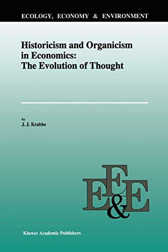 Historicism and Organicism in Economics: The Evolution of Thought (Ecology, Economy & Environment)