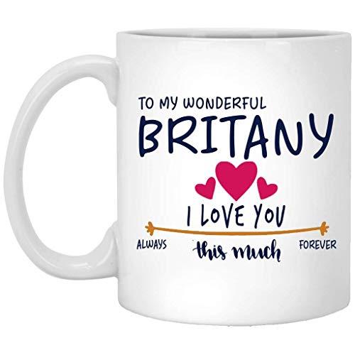 Regalo de San Valentín para mujer Taza con nombre de regalo de cumpleaños - A mi maravillosa Britany Te amo mucho siempre, para siempre - Aniversario, boda, Ideas de regalo de cumpleaños para esposa -