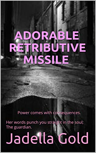 Adorable retributive missile: Power comes with consequences.  Her words punch you straight in the soul; The guardian. (English Edition)