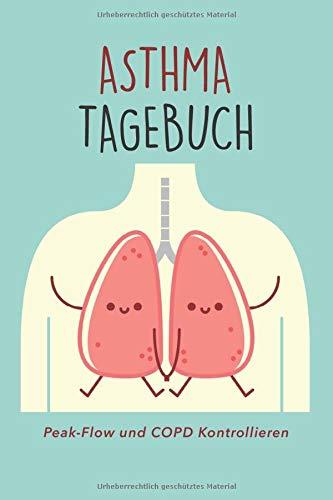 Asthma Tagebuch - Peak-Flow und COPD kontrollieren: Werte und tägliche Bronchitis Symptome eintragen und protokollieren   Taschenbuch Format   Für 57 Wochen