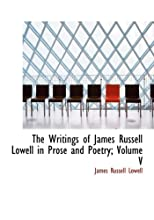 The Writings of James Russell Lowell in Prose and Poetry; Volume V