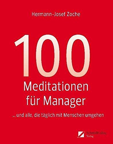 100 Meditationen für Manager... und alle, die täglich mit Menschen umgehen by Hermann-Josef Zoche (2010-11-09)