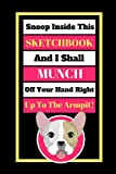 Snoop Inside This Sketchbook And I Shall Munch Off Your Hand Right Up To The Armpit!: Cute French Bulldog Quote Novelty Gift - Sketchbook, 130 pages, 6