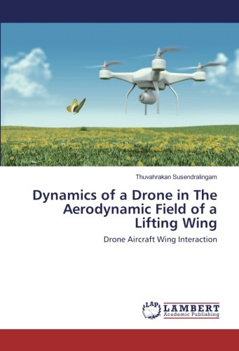 Dynamics of a Drone in The Aerodynamic Field of a Lifting Wing: Drone Aircraft Wing Interaction