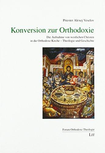 Konversion zur Orthodoxie: Die Aufnahme von westlichen Christen in die Orthodoxe Kirche - Theologie und Geschichte