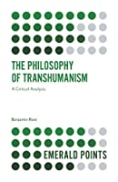 The Philosophy of Transhumanism: A Critical Analysis (Emerald Points)