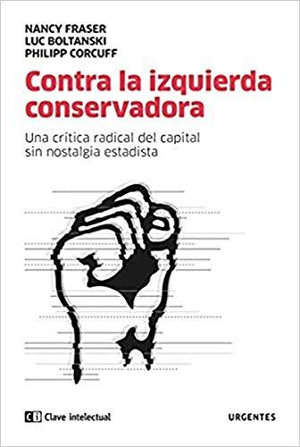 Contra la izquierda conservadora: Una crítica radical del capital sin nostalgia estatista: 2 (Urgentes)