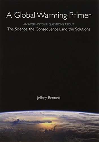 A Global Warming Primer: Answering Your Questions About The Science, The Consequences, and The Solutions