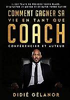 Comment gagner sa vie en tant que coach, conférencier et auteur: Il est temps de prendre votre place, d'impacter le monde et de bâtir votre empire