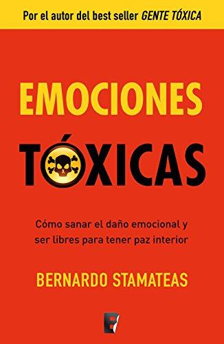 Emociones tóxicas: Cómo sanar el daño emocional y ser libres para tener paz interior