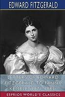 Letters of Edward FitzGerald to Fanny Kemble (1871-1883) (Esprios Classics)