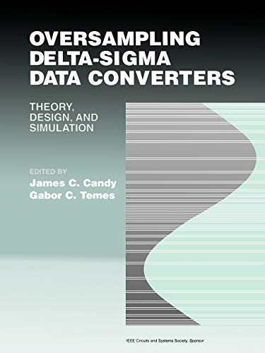 Oversampling Delta Sigma Data Converters: Theory, Design, and Simulation