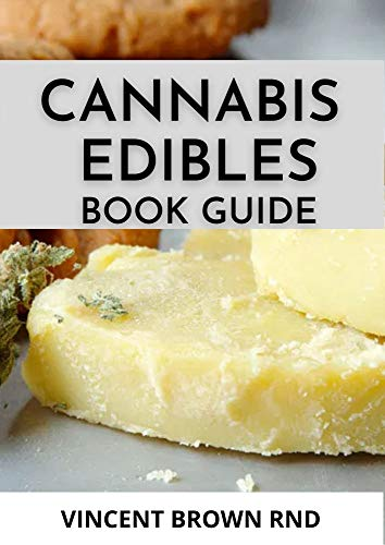 CANNABIS EDIBLES BOOK GUIDE: The Complete And Essential Guide on Cannabis Edibles (English Edition)