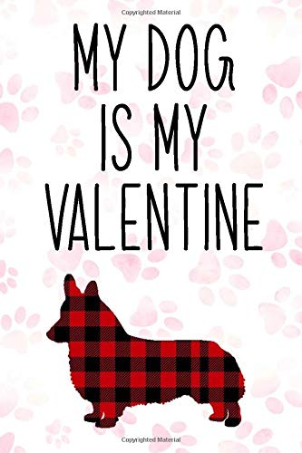 Cardigan welsh corgi Dog Buffalo plaid My Dog is My Valentine Notebook: dogs gifts for valentines day, Cardigan welsh corgi Notebook: Lined Notebook / ... 110 Pages, 6x9, Soft Cover, Matte Finish