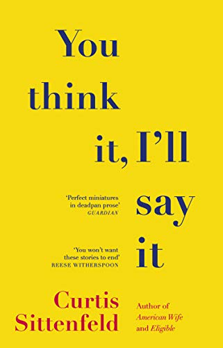 You Think It, I'll Say It: Ten scorching stories of self-deception by the Sunday Times bestselling author (English Edition)