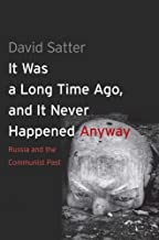 It Was a Long Time Ago, and It Never Happened Anyway: Russia and the Communist Past by David Satter(2013-01-22)