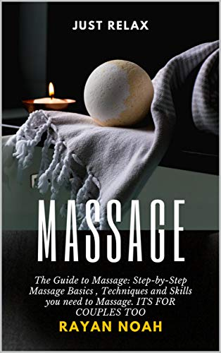 MASSAGE: The Guide to Massage: Step-by-Step Massage Basics , Techniques and Skills you need to Massage. ITS FOR COUPLES TOO (English Edition)