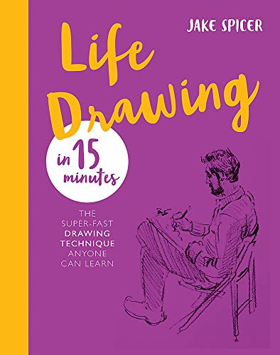 Life Drawing in 15 Minutes: Capture the beauty of the human form (Draw in 15 Minutes, Band 3)