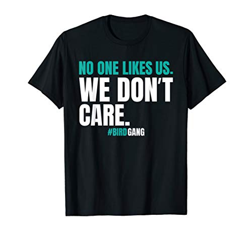 No One Likes Us We Don't Care Funny Philly Bird Gang T Shirt T-Shirt