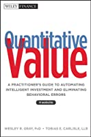 Quantitative Value, + Web Site: A Practitioner's Guide to Automating Intelligent Investment and Eliminating Behavioral Errors (Wiley Finance)