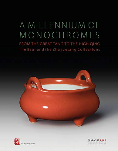 A Millennium of Monochromes: From the Great Tang to the High Qing. The Baur and the Zhuyuetang Collections (Chinese, English and French Edition)