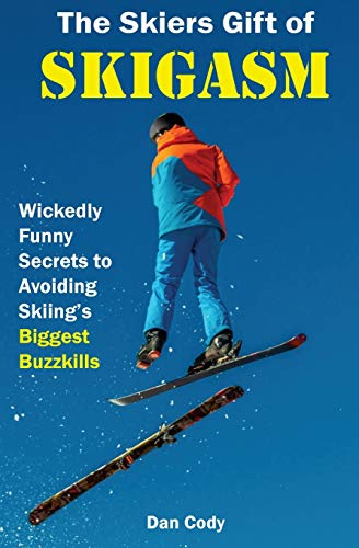 The Skiers Gift of Skigasm: Wickedly Funny Secrets to Avoiding Skiing's Biggest Buzzkills