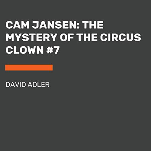 Cam Jansen: The Mystery of the Circus Clown: Cam Jansen Series, Book 7