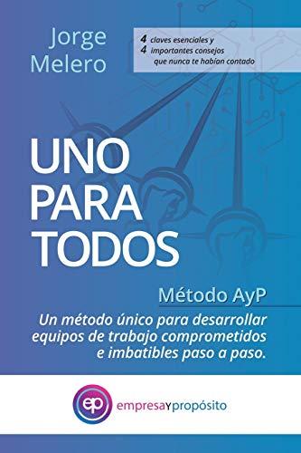 Uno para todos: Método AyP. Un Método único para desarrollar equipos de trabajo comprometidos e imbatibles paso a paso