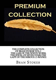 The Complete Collection of Bram Stoker Vol:2 The Lair of the White Worm, The Jewel of Seven Stars,The Lady of the Shroud. ...
