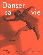 Danser sa vie - Art et danse de 1900 à nos jours de Christine Macel