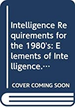 Intelligence Requirements for the 1980's: Elements of Intelligence. Ed by Roy Godson