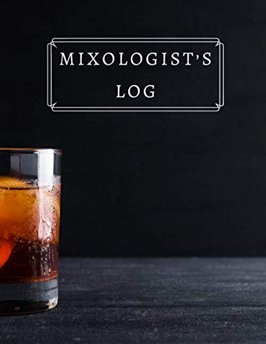 Mixologist's Log: Blank Mixed Drinks and Cocktail Recipe Book, Mixology Notebook Journal Record To Write & Fill In, Organize & Reference Your ... (Bartending Recipe Collection Book, Band 46)
