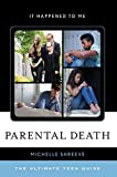 Parental Death: The Ultimate Teen Guide (Volume 56) (It Happened to Me (56))