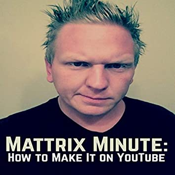 Mattrix Minute: How to Make It on YouTube