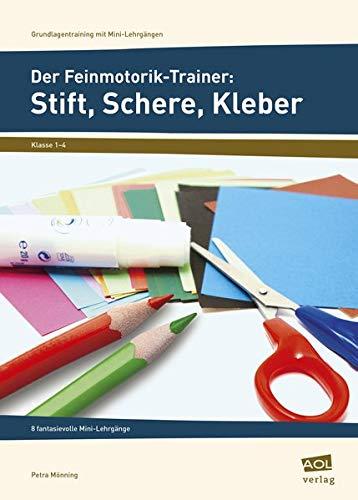 Der Feinmotorik-Trainer: Stift, Schere, Kleber: 8 fantasievolle Mini-Lehrgänge (1. bis 4. Klasse) (Grundlagentraining mit Mini-Lehrgängen)