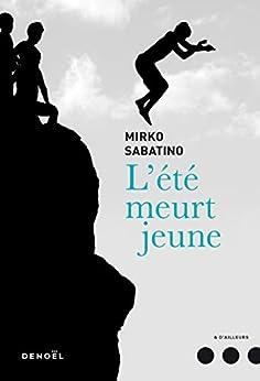 L'été meurt jeune (French Edition) di [Mirko Sabatino, Lise Caillat]