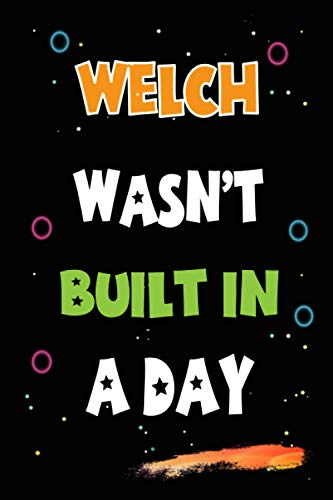 Welch Wasn't Built in a Day: Lined Notebook, Journal Gift for Welch. Funny Birthday Name, Christmas and Thanksgiving Customize Diary Gift Idea for Welch