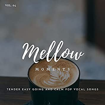 Mellow Moments - Tender Easy Going And Calm Pop Vocal Songs, Vol. 04
