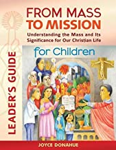 From Mass to Mission: Understanding the Mass and Its Significance for Our Christian Life for Children Leader's Guide