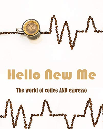 Hello New Me: The world of coffee and espresso (English Edition)