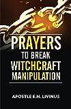 Prayers To Break Witchcraft Manipulation