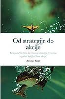 Od strategije do akcije: Kako naučiti zabu da vrhunske strategije pretvori u uspjesne Supply Chain akcije?