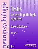 Traité de psychopathologie cognitive - Tome 1, Bases théoriques